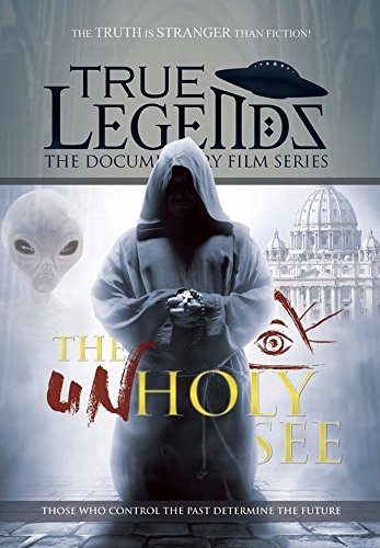 True Legends: The Unholy See: The Vatican Knows All The Secrets