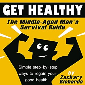 Get Healthy: The Middle-Aged Man's Survival Guide Audiobook