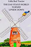 Little Red Tractor - The Day Stan's World Turned Upside Down (Original Little Red Tractor Stories) (Volume 1)