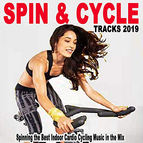 Spin & Cycle Tracks 2019 (Spinning the Best Indoor Cardio Cycling Music in the Mix for Every Indoor Cycling Workouts and Training) (The Best Spinning Music)