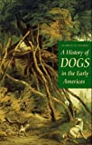 A History of Dogs in the Early Americas, Marion Schwartz, 0300069642