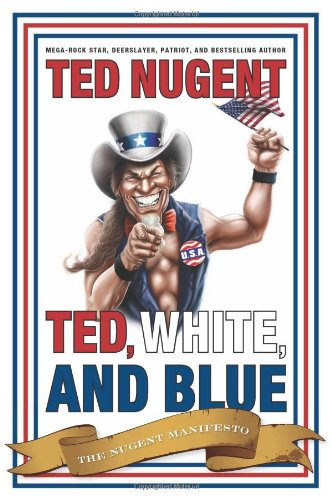 Ted, White, And Blue by Ted Nugent