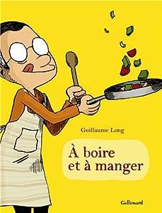 vignette de 'A boire et à manger n° 1<br /> À boire et à manger (Guillaume Long)'