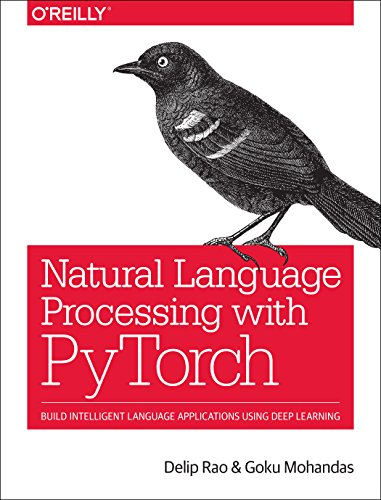 Natural Language Processing with PyTorch: Build Intelligent Language Applications Using Deep Learning by O'Reilly Media
