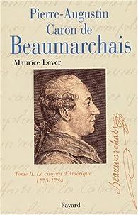 Pierre Augustin Caron de Beaumarchais. Tome 2 : Le Citoyen d'Amérique, 1775-1784 par Maurice Lever