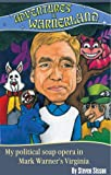 Adventures in Warnerland : My political soap opera in Mark Warner's Virginia, Steven Sisson, 0974875147