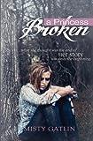 A Princess Broken, Misty Gatlin, 1470053500