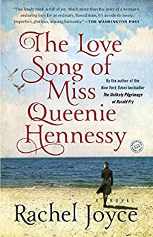 The Love Song of Miss Queenie Hennessy: A Novel by [Joyce, Rachel]