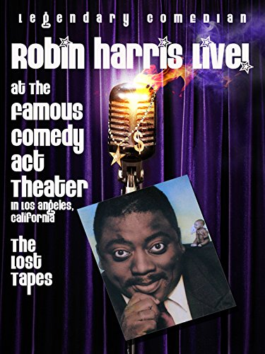 Robin Harris - Explosive At The Famous Comedy Act Theater: The Lost Tapes