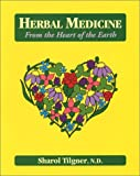 Herbal Medicine from the Heart of the Earth, Tilgner, Sharol, 1881517020
