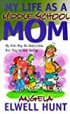 My Life as a Middle School Mom, Angela Elwell Hunt, 1569552037
