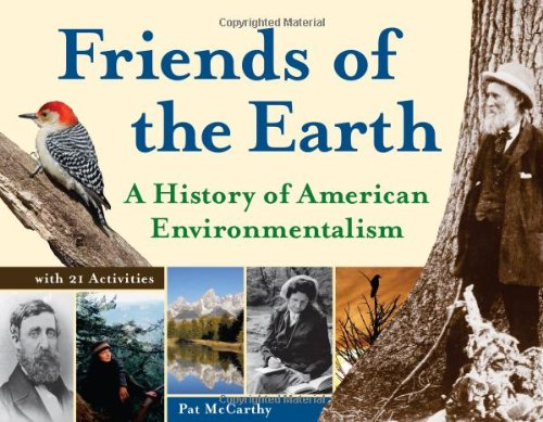 Friends of the Earth: A History of American Environmentalism with 21 Activities (For Kids series)