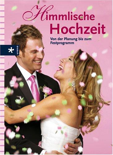 Himmlische Hochzeit: Von der Planung bis zum Festprogramm