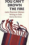 You Can't Drown the Fire : Latin American Women Writing in Exile, , 0939416174