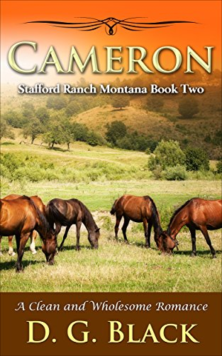 Cameron: A Clean and Wholesome Romance (Stafford Ranch Montana Book 2) by [Black, D. G.]