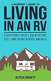 A Beginner's Guide to Living in an RV: Everything I Wish I Knew Before Full-Time RVing Across America by [Padgett, Alyssa]