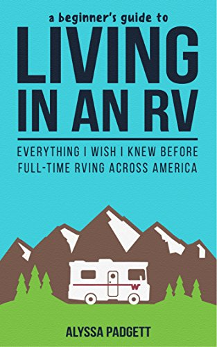 A Beginner's Guide to Living in an RV: Everything I Wish I Knew Before Full-Time RVing Across America cover