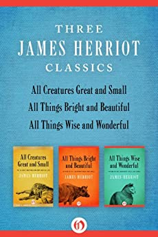 All Creatures Great and Small, All Things Bright and Beautiful, and All Things Wise and Wonderful: Three James Herriot Classics by [Herriot, James]