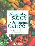 Image de Aliments santé Aliments danger : DE A à Z, guide pratique de la nourriture saine