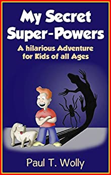 Adventure Books: My Secret Super-Powers. A hilarious Adventure Book for Children (Adventure Books for Kids: My Secret Super-Powers, Supereroes and Adventures 1) by [Wolly, Paul T.]