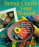 Scrap Crafts Year' Round: More Than 70 Projects to Make With Less Than a Yard of Fabric