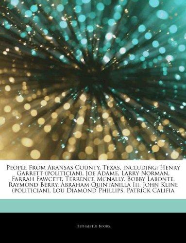 Articles On People From Aransas County, Texas, including: Henry Garrett (politician), Joe Adame, Larry Norman, Farrah Fawcett, Terrence Mcnally, Bobby ... Quintanilla Iii, John Kline (politician)