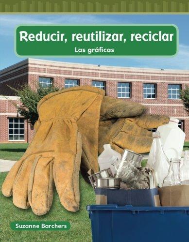 Reducir, reutilizar, reciclar (Reduce, Reuse, Recycle) (Spanish Version) (Mathematics Readers) (Spanish Edition)