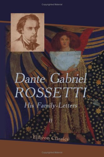 Download Dante Gabriel Rossetti: His Family-Letters: Edited with a memoir by William Michael Rossetti. Volume 2 pdf epub