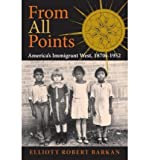 img - for From All Points: America's Immigrant West, 1870s-1952 (American West in the Twentieth Century) (Hardback) - Common book / textbook / text book