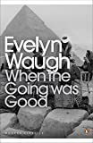 img - for Modern Classics When The Going Was Good (Penguin Modern Classics) by Evelyn Waugh (2010-09-21) book / textbook / text book