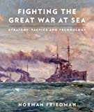 img - for Fighting the Great War at Sea: Strategy, Tactics and Technology book / textbook / text book