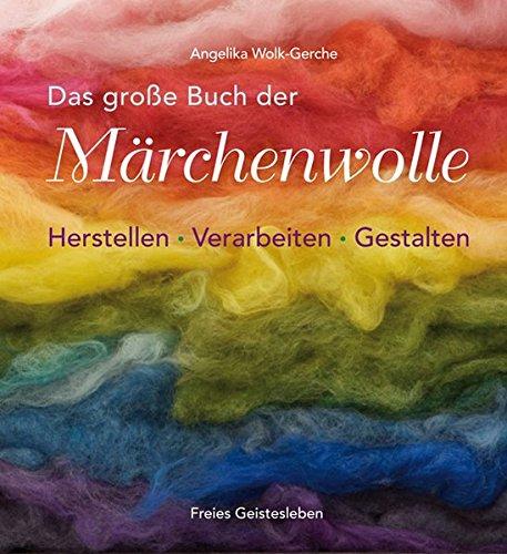 Das grosse Buch der Märchenwolle: Herstellen - Verarbeiten - Gestalten
