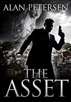 The Asset (A Pete Maddox Thriller Book 1) by [Petersen, Alan]
