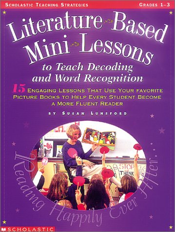 Literature-based Mini-lessons to Teach Decoding and Word Recognition, Grades 1-3: 15 Engaging Lessons That Use Your Favo