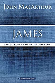 James: Guidelines for a Happy Christian Life (MacArthur Bible Studies) by [MacArthur, John F.]