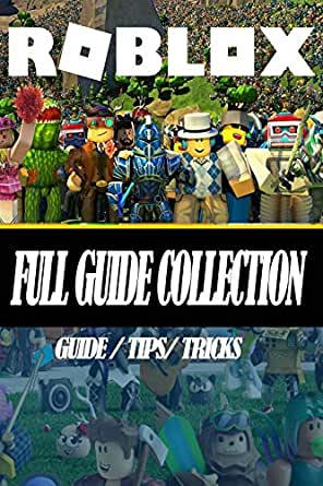 Roblox Full Guide Tips Tricks Collection Kindle Edition By Ba