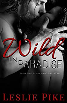 Wild In Paradise (Paradise Series Book 2) by [Pike, Leslie]