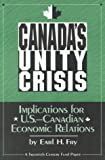 Canada's Unity Crisis : Implications for U. S.-Canadian Economic Relations, Fry, Earl H., 0870783351