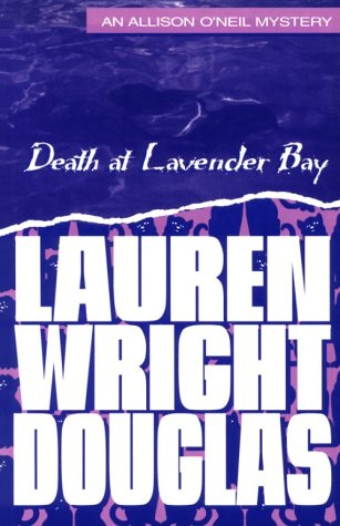 Death at Lavender Bay: An Allison O'Neil Mystery (Allison O'Neil Mysteries) by Naiad Pr