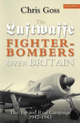 Luftwaffe Fighter-Bombers over Britian: The Tip and Run Campaign, 1942-1943 ()