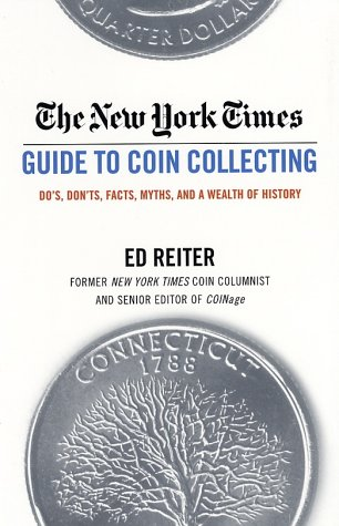 The New York Times Guide to Coin Collecting: Do's, Don'ts, Facts, Myths, and a Wealth of History