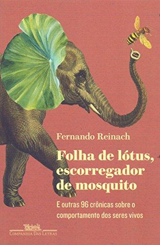 Folha de Lótus, Escorregador de Mosquito e Outras 96 Crônicas Sobre o Comportamento dos Seres Vivos