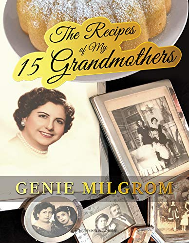 Recipes of My 15 Grandmothers: Unique Recipes and Stories from the Times of the Crypto-Jews during the Spanish Inquisition by [Milgrom, Genie]