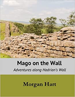 Mago on the Wall: Adventures Along Hadrian's Wall