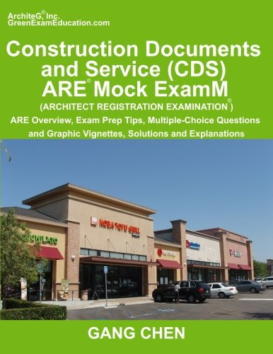 Construction Documents and Service (CDS) ARE Mock Exam (Architect Registration Exam): ARE Overview, Exam Prep Tips, Multiple-Choice Questions and Graphic Vignettes, Solutions and Explanations