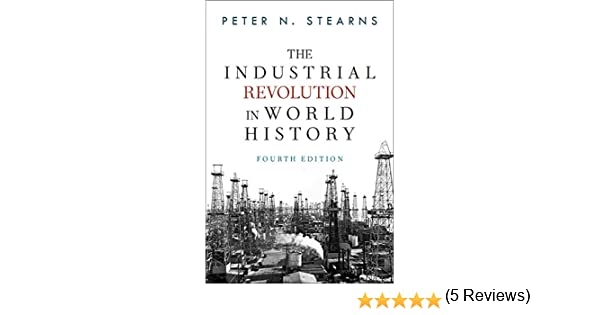 Amazon.com: The Industrial Revolution in World History eBook: Peter N Stearns: Kindle Store