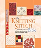 Knitting Stitch Bible: Over 250 Traditional and Contemporary Stitches with Easy-to-Follow Charts