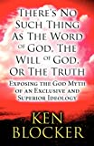 There's No Such Thing As the Word of God, the Will of God, or the Truth, Ken Blocker, 1462658822
