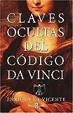 Claves Ocultas del Codigo Da Vinci, Enrique De Vicente and Josep Guijarro, 0307274268