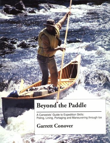 Beyond The Paddle  A Canoeist's Guide To Expedition Skills   Poling Lining Portaging And Maneuvering Through The Ice